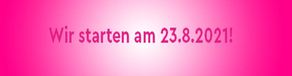 Wir starten am 23.8.21!